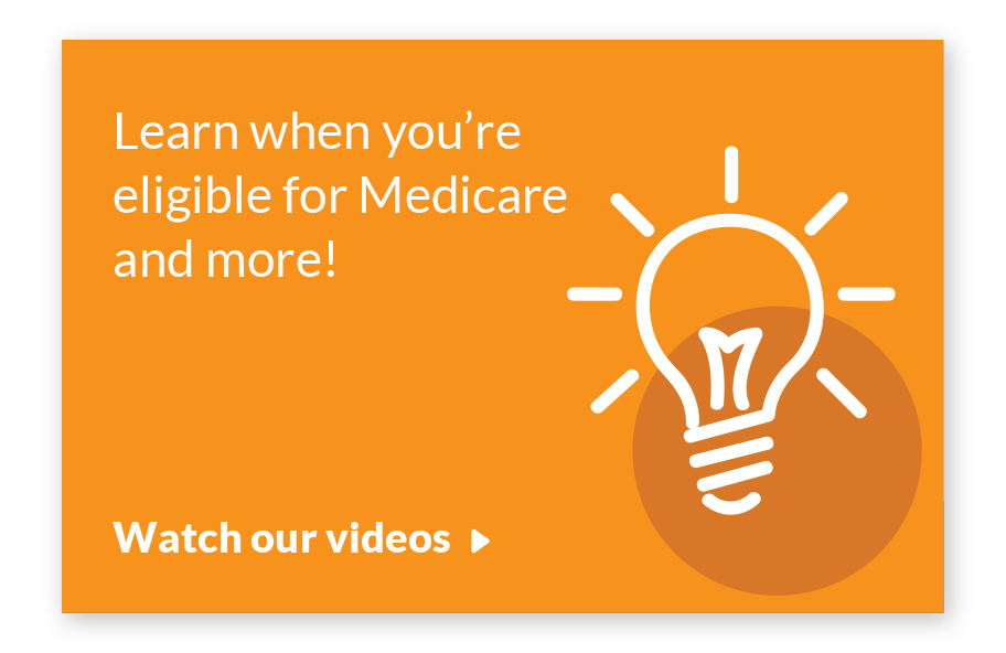 Learn when you are eligible for medicare and more